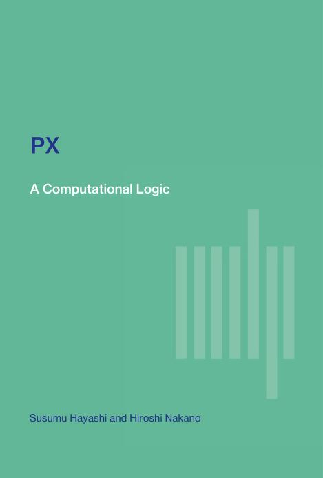 PX, a computational logic by Susumu Hayashi